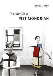The Afterlife of Piet Mondrian - Nancy J. Troy - cover