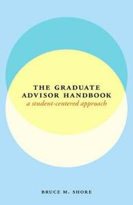 The graduate advisor handbook: A student-centered approach - Bruce M Shore - cover