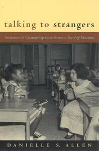Talking to Strangers: Anxieties of Citizenship Since Brown v. Board of Education - Danielle S. Allen - cover