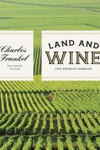 Land and Wine: The French Terroir - Charles Frankel - cover