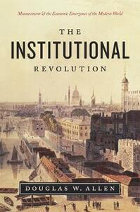 Institutional Revolution: Measurement and the Economic Emergence of the Modern World - Douglas W. Allen - cover