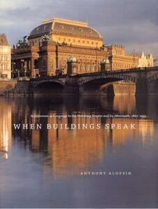 When Buildings Speak: Architecture as Language in the Habsburg Empire and Its Aftermath, 1867-1933 - Anthony Alofsin - cover
