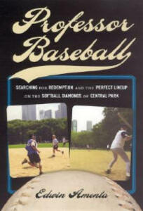 Professor Baseball: Searching for Redemption and the Perfect Lineup on the Softball Diamonds of Central Park - Edwin Amenta - cover
