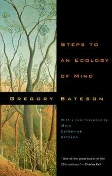 Steps to an Ecology of Mind: Collected Essays in Anthropology, Psychiatry, Evolution, and Epistemology - Gregory Bateson - cover