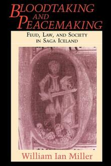 Bloodtaking and Peacemaking: Feud, Law and Society in Saga Iceland - William Ian Miller - cover