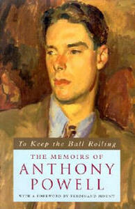 To Keep the Ball Rolling: The Memoirs of Anthony Powell - Anthony Powell - cover