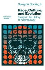 Race, Culture, and Evolution: Essays in the History of Anthropology