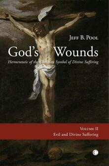God's Wounds: Hermeneutic of the Christian Symbol of Divine Suffering (Volume II: Evil and Divine Suffering) - Jeff B. Pool - cover