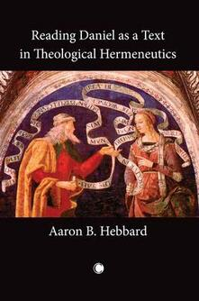 Reading Daniel as a Text in Theological Hermeneutics - Aaron B. Hebbard - cover