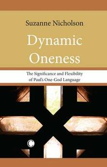 Dynamic Oneness: The Significance and Flexibility of Paul's One-God Language - Suzanne Nicholson - cover