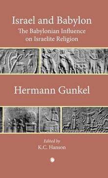 Israel and Babylon: The Babylonian Influence on Israelite Religion - Hermann Gunkel,K. C. Hanson - cover