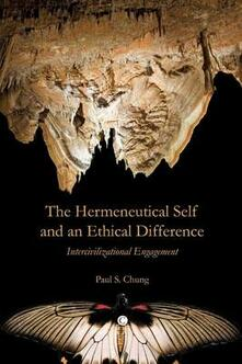 The Hermeneutical Self and an Ethical Difference: Intercivilizational Engagement - Paul S. Chung - cover