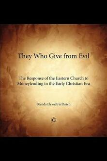 They Who Give From Evil: The Response of the Eastern Church to Moneylending in the Early Christian Era - Brenda Llewellyn Ihssen - cover