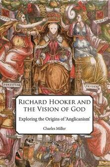 Richard Hooker and the Vision of God: Exploring the Origins of 'Anglicanism' - cover