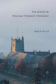 The Roots of William Tyndale's Theology - Ralph S. Werrell - cover