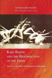 Karl Barth and the Resurrection of the Flesh: The Loss of the Body in Participatory Eschatology - Nathan Hitchcock - cover