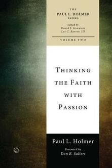 Thinking the Faith with Passion: Selected Essays - Paul L. Holmer - cover