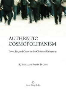 Authentic Cosmopolitanism: Love, Sin, and Grace in the Christian University - R. J. Snell,Steven D. Cone - cover