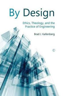 By Design: Ethics, Theology, and the Practice of Engineering - Brad J. Kallenberg - cover