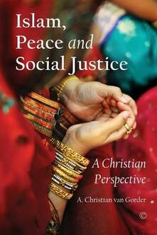 Islam, Peace and Social Justice: A Christian Perspective - A. Christian Van Gorder,David M. Shenk - cover