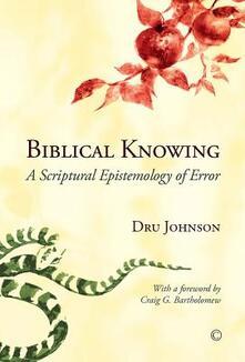 Biblical Knowing: A Scriptural Epistemology of Error - Dru Johnson - cover