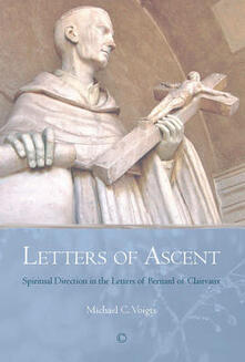 Letters of Ascent: Spiritual Direction in the Letters of Bernard of Clairvaux - Michael C. Voigts - cover