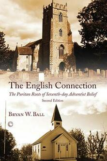 The English Connection: The Puritan Roots of Seventh-Day Adventist Belief (2nd Edition) - B. W. Ball - cover