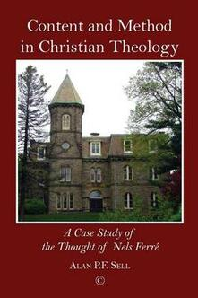 Content and Method in Christian Theology: A Case Study of the Thought of Nels Ferre - Alan P. F. Sell - cover