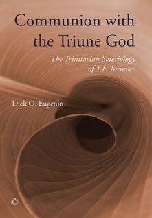Communion with the Triune God: The Trinitarian Soteriology of T.F. Torrance - Dick O. Eugenio - cover