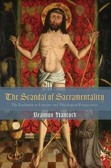 The Scandal of Sacramentality: The Eucharist in Literary and Theological Perspectives - Brannon Hancock - cover