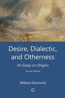 Desire, Dialectic, and Otherness: An Essay on Origins (2nd Edition) - William Desmond - cover