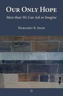 Our Only Hope: More than We Can Ask or Imagine - Margaret B. Adam - cover