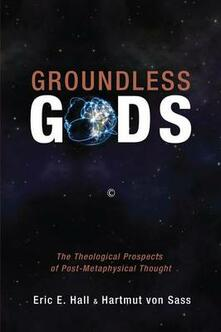 Groundless Gods: The Theological Prospects of Post-Metaphysical Thought - cover