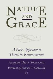 Nature and Grace: A New Approach to Thomistic Ressourcement - Andrew Dean Swafford - cover
