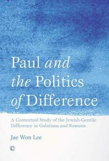 Paul and the Politics of Difference: A Contextual Study of the Jewish-Gentile Difference in Galatians and Romans - Jae Won Lee - cover