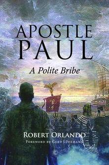 Apostle Paul: A Polite Bribe - Robert Orlando - cover