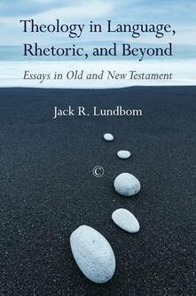 Theology in Language, Rhetoric, and Beyond: Essays in Old and New Testament - Jack R. Lundbom - cover