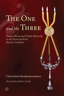 The One and the Three: Nature, Person and Triadic Monarchy in the Greek and Irish Patristic Tradition - Chrysostom Koutloumousianos - cover