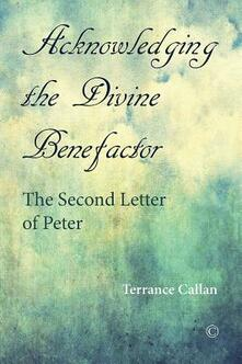 Acknowledging the Divine Benefactor: The Second Letter of Peter - Terrance Callan - cover