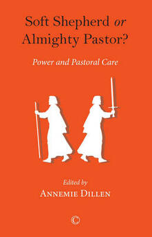 Soft Shepherd or Almighty Pastor: Power and Pastoral Care - cover