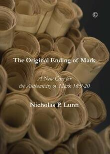The Original Ending of Mark: A New Case for the Authenticity of Mark 16:9-20 - Nicholas P. Lunn - cover