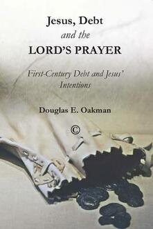 Jesus, Debt and the Lord's Prayer: First-Century Debt and Jesus' Intentions - Douglas E. Oakman - cover