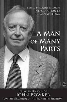 A Man of Many Parts: Essays in Honor of John Bowker on the Occasion of his Eightieth Birthday - Eugene E. Lemcio - cover