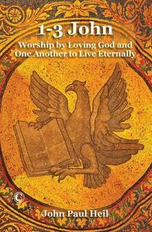 1-3 John: Worship by Loving God and One Another to Live Eternally - John Paul Heil - cover