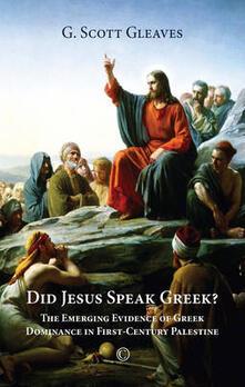 Did Jesus Speak Greek: The Emerging Evidence of Greek Dominance in First-Century Palestine - G. Scott Gleaves - cover