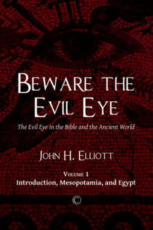 Beware the Evil Eye: The Evil Eye in the Bible and the Ancient World: -Volume 1 Introduction, Mesopotamia, and Egypt - John H. Elliott - cover