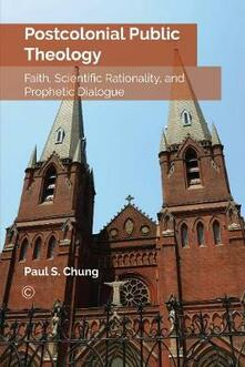 Postcolonial Public Theology: Faith, Scientific Rationality, and Prophetic Dialogue - Paul S. Chung - cover