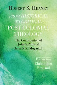 From Historical to Critical Post-Colonial Theology: The Contribution of John S. Mbiti and Jesse N.K. Mugambi - Robert S. Heaney - cover