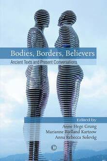 Bodies, Borders, Believers: Ancient Texts and Present Conversations - cover