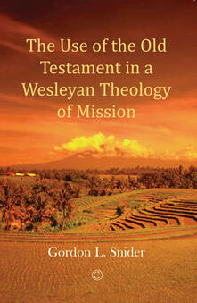 The Use of the Old Testament in a Wesleyan Theology of Mission - Gordon L. Snider - cover